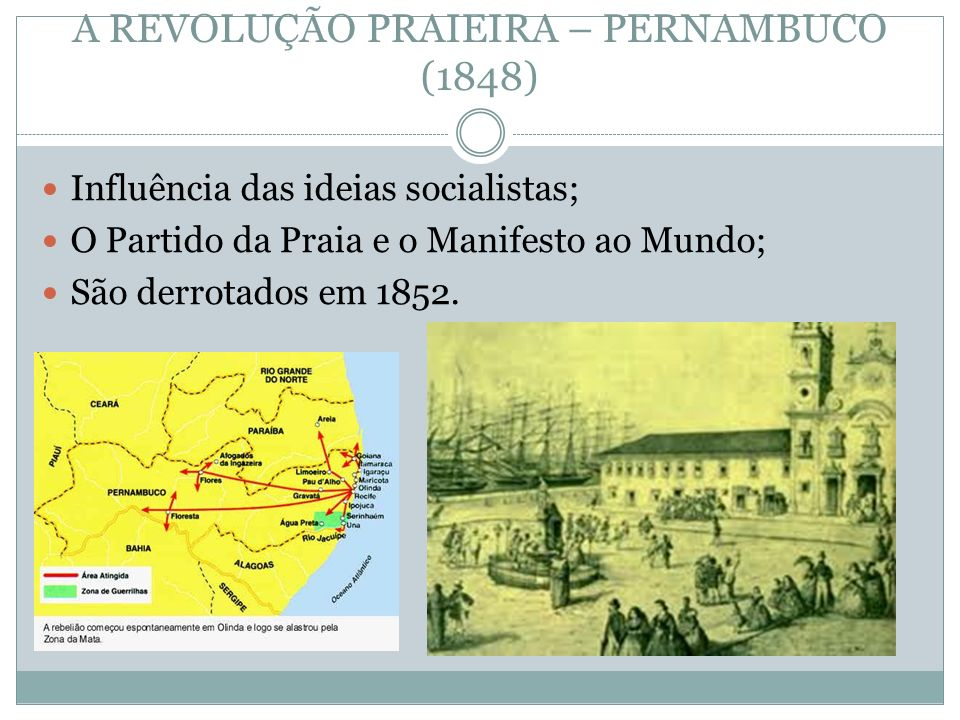 A REVOLUÇÃO PRAIEIRA – PERNAMBUCO (1848) Influência das ideias socialistas; O Partido da Praia e o Manifesto ao Mundo; São derrotados em 1852.