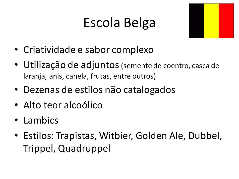 Escola Belga Criatividade e sabor complexo Utilização de adjuntos (semente de coentro, casca de laranja, anis, canela, frutas, entre outros) Dezenas d