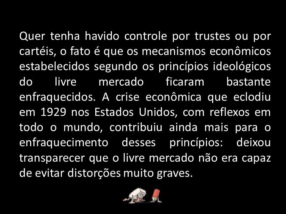 Quer tenha havido controle por trustes ou por cartéis, o fato é que os mecanismos econômicos estabelecidos segundo os princípios ideológicos do livre