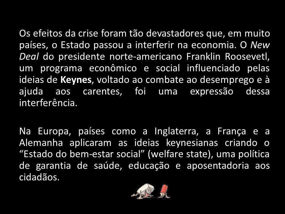 Os efeitos da crise foram tão devastadores que, em muito países, o Estado passou a interferir na economia. O New Deal do presidente norte-americano Fr