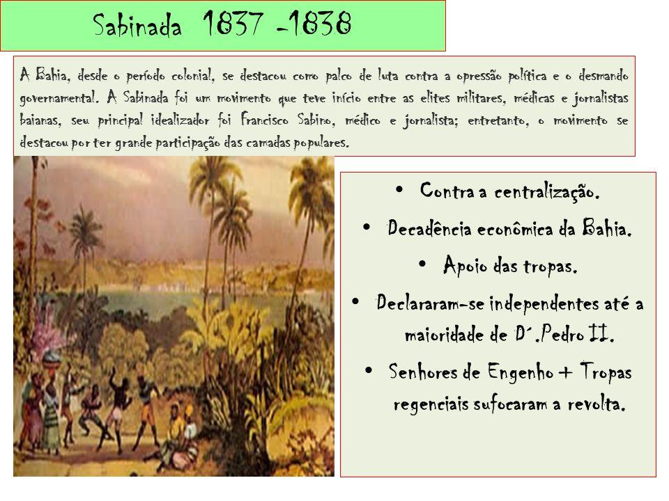 Sabinada 1837 -1838 A Bahia, desde o período colonial, se destacou como palco de luta contra a opressão política e o desmando governamental. A Sabinad