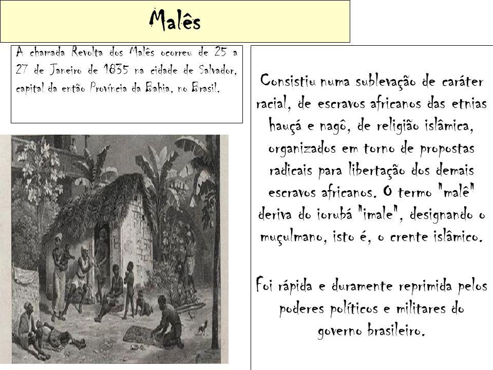 Malês A chamada Revolta dos Malês ocorreu de 25 a 27 de Janeiro de 1835 na cidade de Salvador, capital da então Província da Bahia, no Brasil. Consist