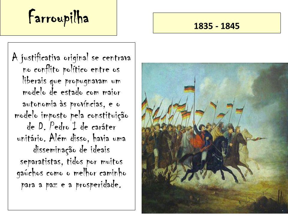 Farroupilha A justificativa original se centrava no conflito político entre os liberais que propugnavam um modelo de estado com maior autonomia às pro