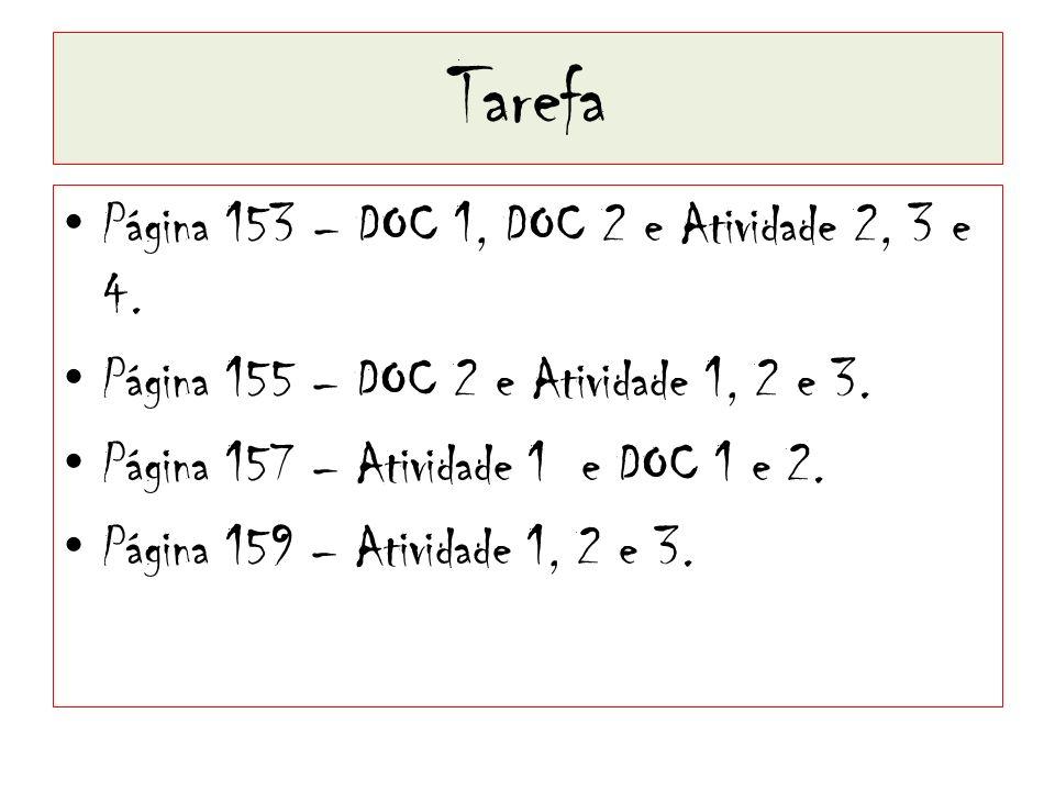 Tarefa Página 153 – DOC 1, DOC 2 e Atividade 2, 3 e 4. Página 155 – DOC 2 e Atividade 1, 2 e 3. Página 157 – Atividade 1 e DOC 1 e 2. Página 159 – Ati