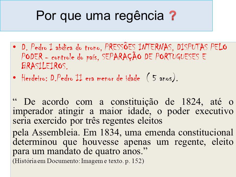 D. Pedro I abdica do trono, PRESSÕES INTERNAS, DISPUTAS PELO PODER - controle do país, SEPARAÇÃO DE PORTUGUESES E BRASILEIROS. Herdeiro: D.Pedro II er