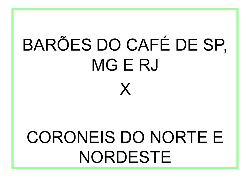 BARÕES DO CAFÉ DE SP, MG E RJ X CORONEIS DO NORTE E NORDESTE