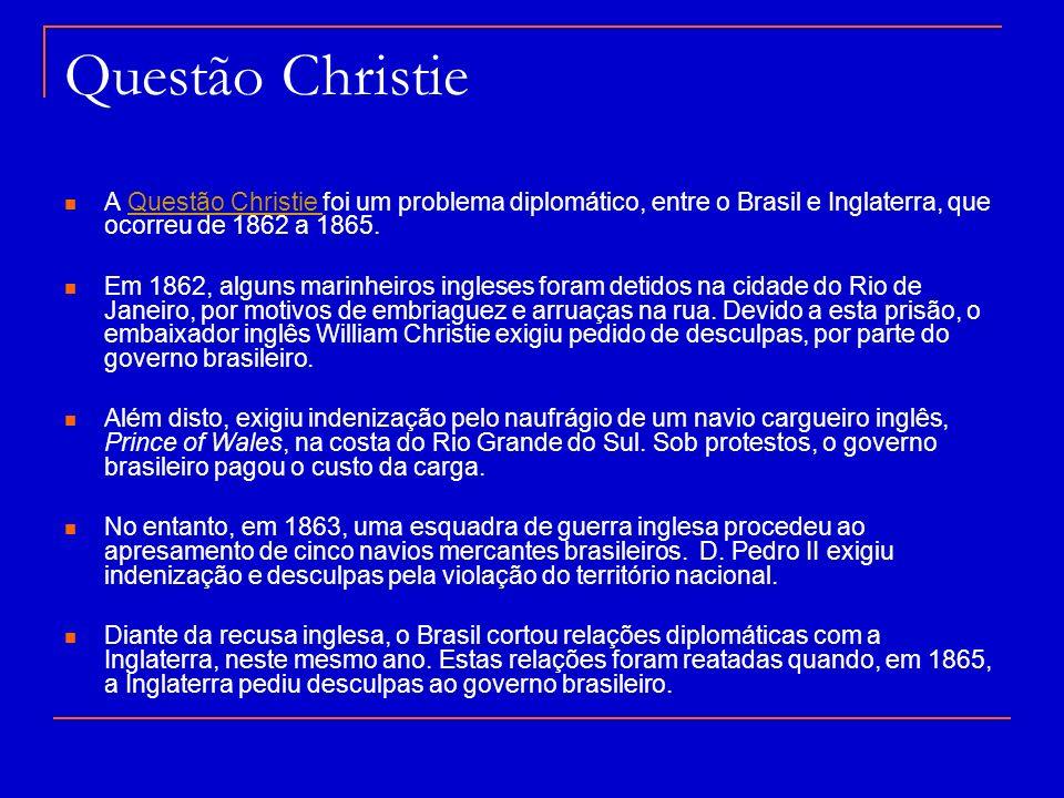 Questão Christie A Questão Christie foi um problema diplomático, entre o Brasil e Inglaterra, que ocorreu de 1862 a 1865.Questão Christie Em 1862, alg
