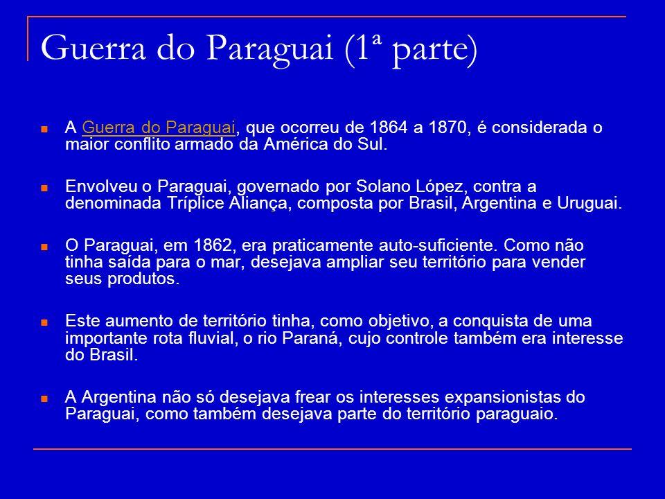 Guerra do Paraguai (1ª parte) A Guerra do Paraguai, que ocorreu de 1864 a 1870, é considerada o maior conflito armado da América do Sul.Guerra do Para