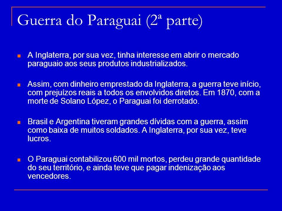 Guerra do Paraguai (2ª parte) A Inglaterra, por sua vez, tinha interesse em abrir o mercado paraguaio aos seus produtos industrializados. Assim, com d