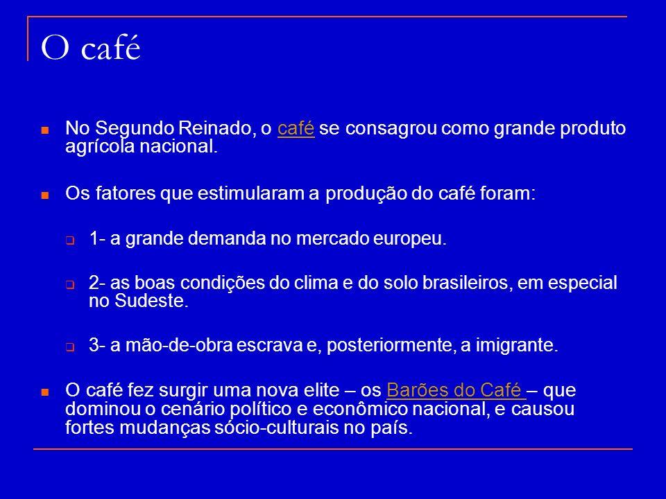 O café No Segundo Reinado, o café se consagrou como grande produto agrícola nacional.café Os fatores que estimularam a produção do café foram: 1- a gr