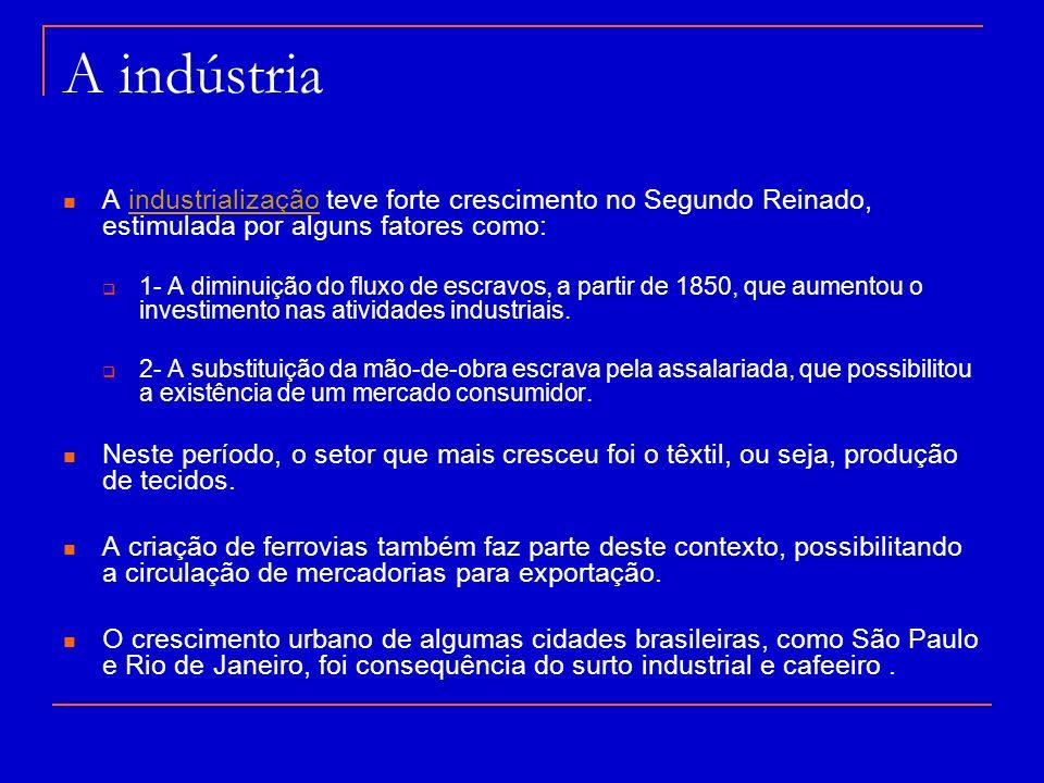 A indústria A industrialização teve forte crescimento no Segundo Reinado, estimulada por alguns fatores como:industrialização 1- A diminuição do fluxo