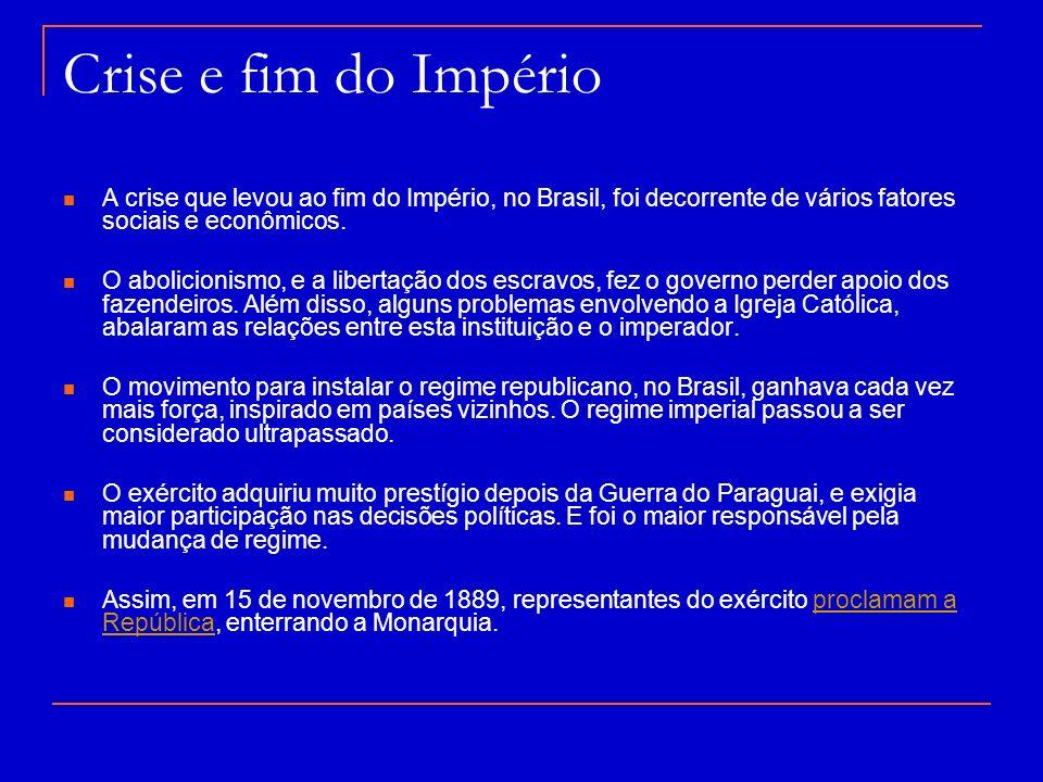 Crise e fim do Império A crise que levou ao fim do Império, no Brasil, foi decorrente de vários fatores sociais e econômicos. O abolicionismo, e a lib