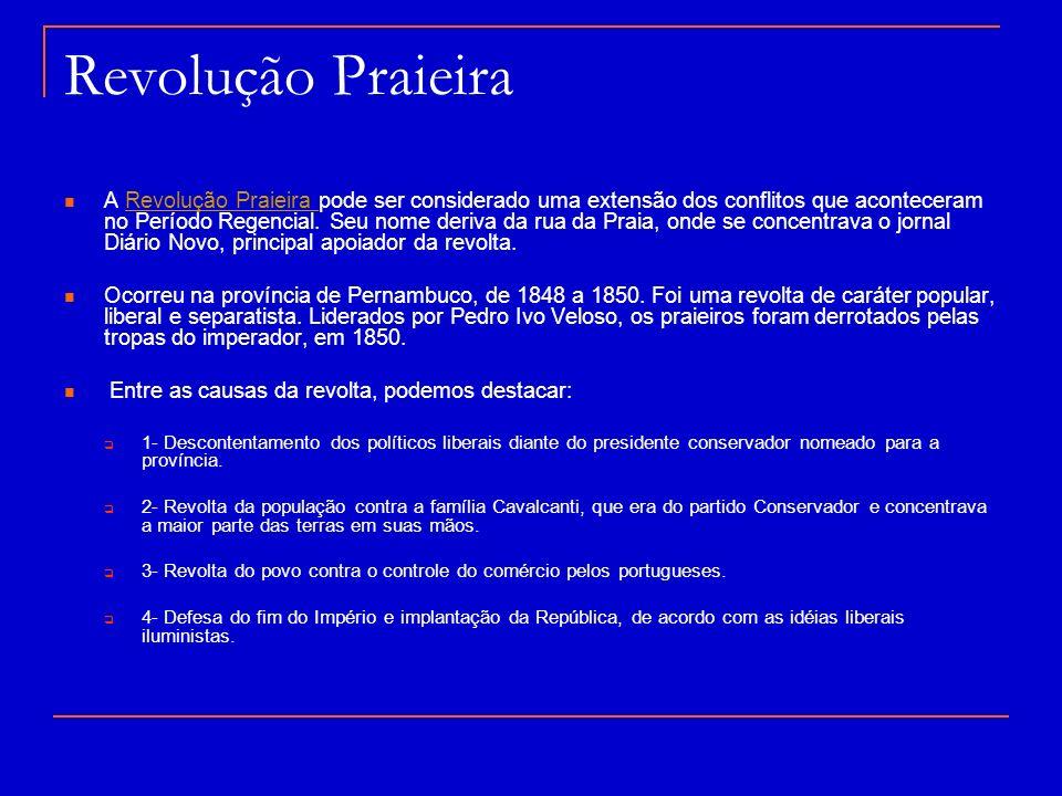 Revolução Praieira A Revolução Praieira pode ser considerado uma extensão dos conflitos que aconteceram no Período Regencial. Seu nome deriva da rua d