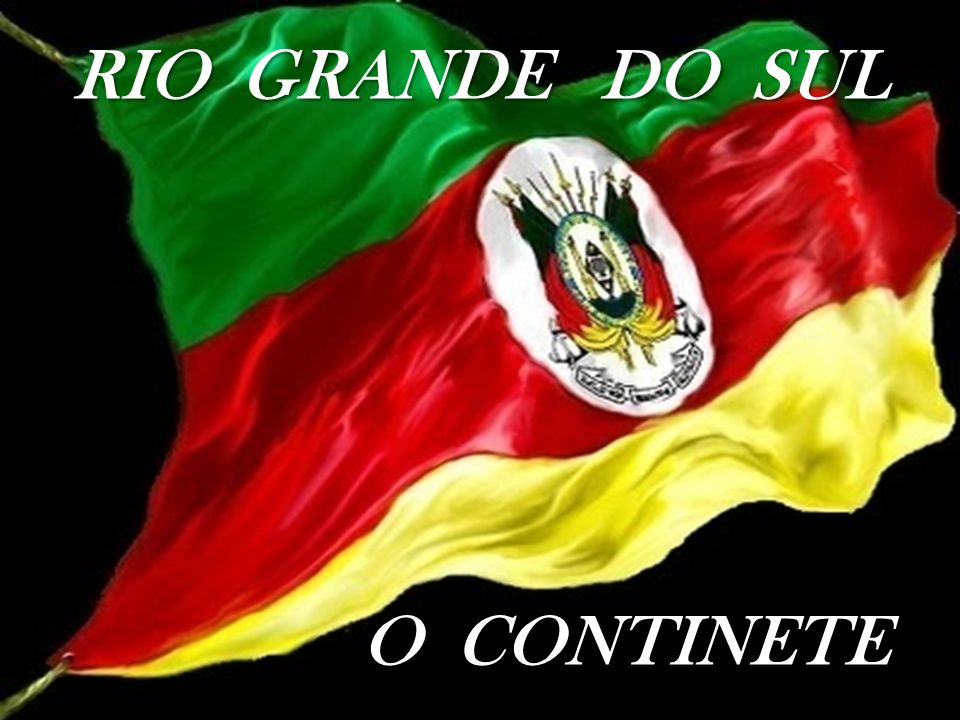 RIO GRANDE DO SUL O CONTINETE O CONTINETE