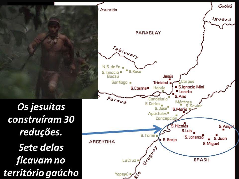 Os jesuítas construíram 30 reduções. Sete delas ficavam no território gaúcho.