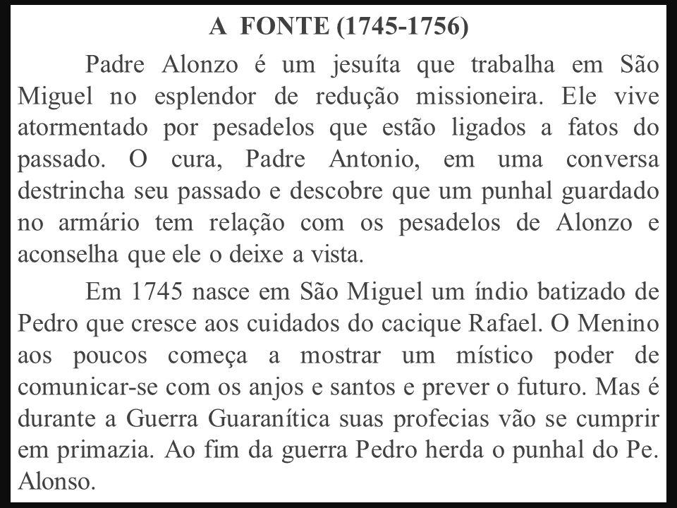 A FONTE (1745-1756) Padre Alonzo é um jesuíta que trabalha em São Miguel no esplendor de redução missioneira. Ele vive atormentado por pesadelos que e
