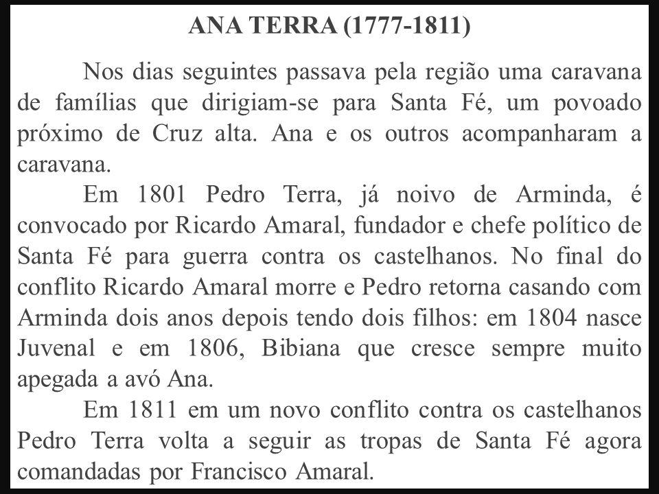 ANA TERRA (1777-1811) Nos dias seguintes passava pela região uma caravana de famílias que dirigiam-se para Santa Fé, um povoado próximo de Cruz alta.