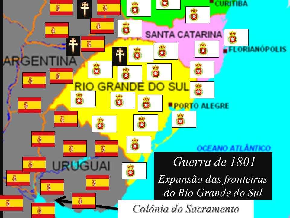 Colônia do Sacramento 1801 - Borges do Canto e Maneco Pedroso conquistam as missões. Guerra de 1801 Expansão das fronteiras do Rio Grande do Sul