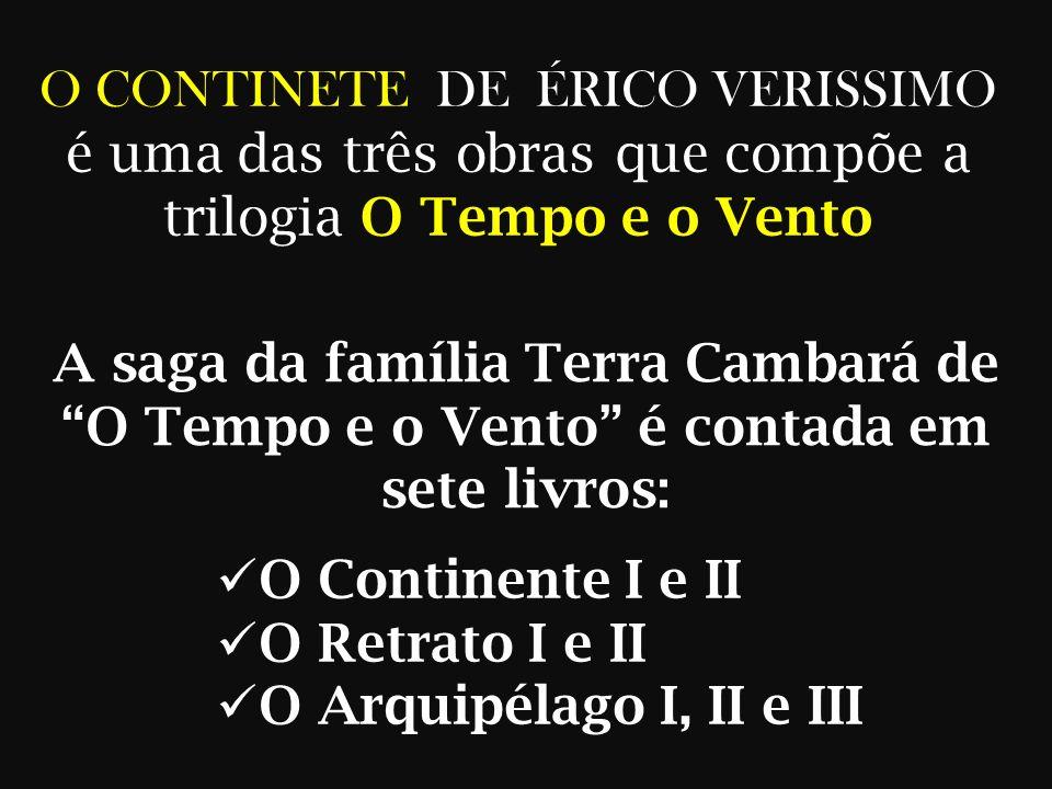 O CONTINETE DE ÉRICO VERISSIMO é uma das três obras que compõe a trilogia O Tempo e o Vento A saga da família Terra Cambará de O Tempo e o Vento é contada em sete livros: O Continente I e II O Retrato I e II O Arquipélago I, II e III