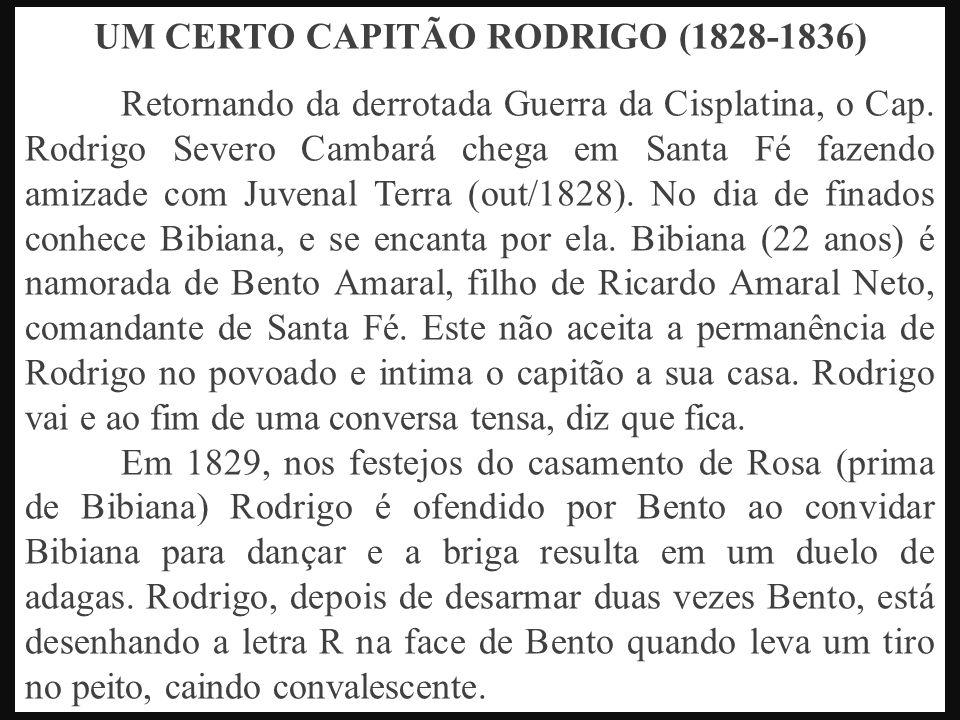 UM CERTO CAPITÃO RODRIGO (1828-1836) Retornando da derrotada Guerra da Cisplatina, o Cap. Rodrigo Severo Cambará chega em Santa Fé fazendo amizade com
