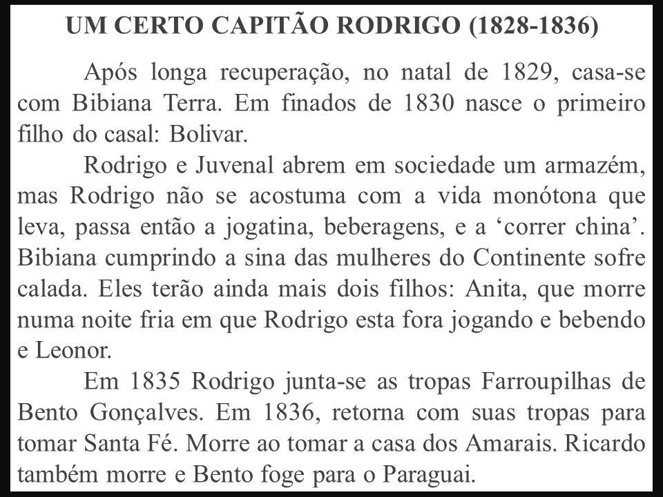 UM CERTO CAPITÃO RODRIGO (1828-1836) Após longa recuperação, no natal de 1829, casa-se com Bibiana Terra. Em finados de 1830 nasce o primeiro filho do