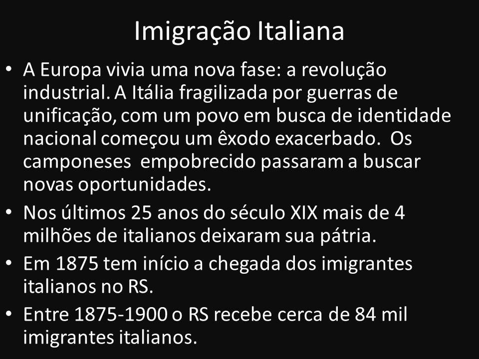 Imigração Italiana A Europa vivia uma nova fase: a revolução industrial. A Itália fragilizada por guerras de unificação, com um povo em busca de ident