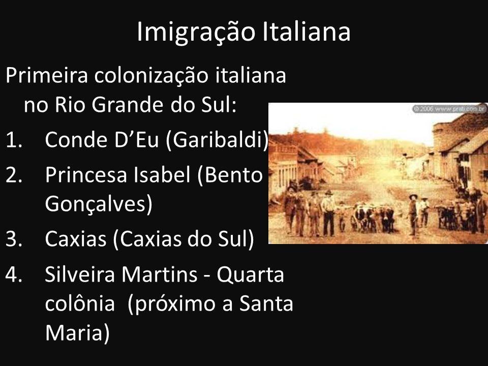 Imigração Italiana Primeira colonização italiana no Rio Grande do Sul: 1.Conde DEu (Garibaldi) 2.Princesa Isabel (Bento Gonçalves) 3.Caxias (Caxias do