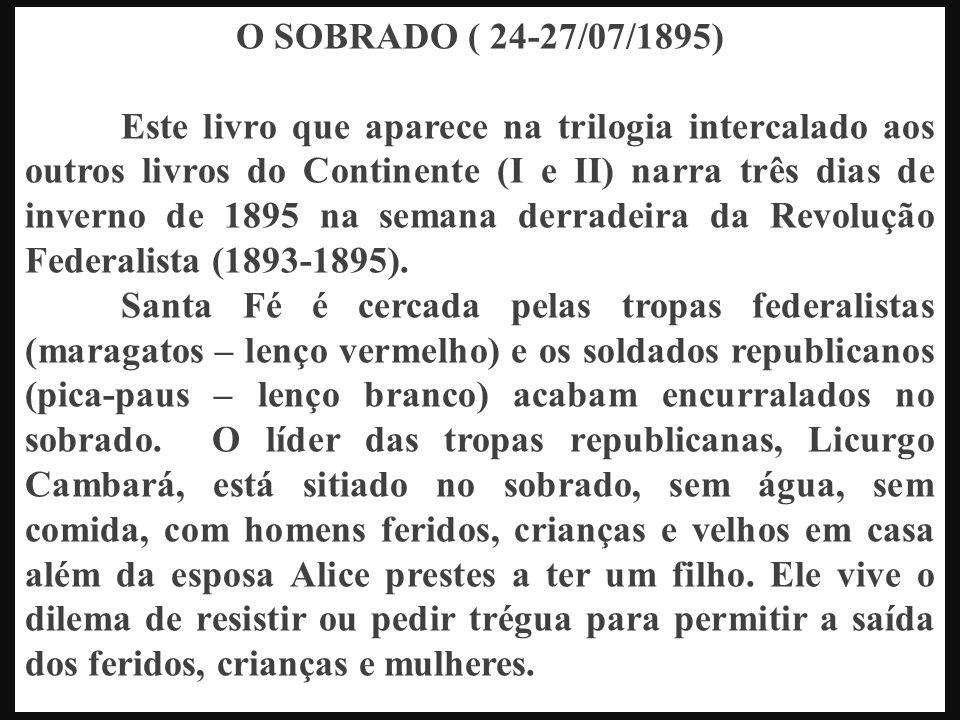 O SOBRADO ( 24-27/07/1895) Este livro que aparece na trilogia intercalado aos outros livros do Continente (I e II) narra três dias de inverno de 1895