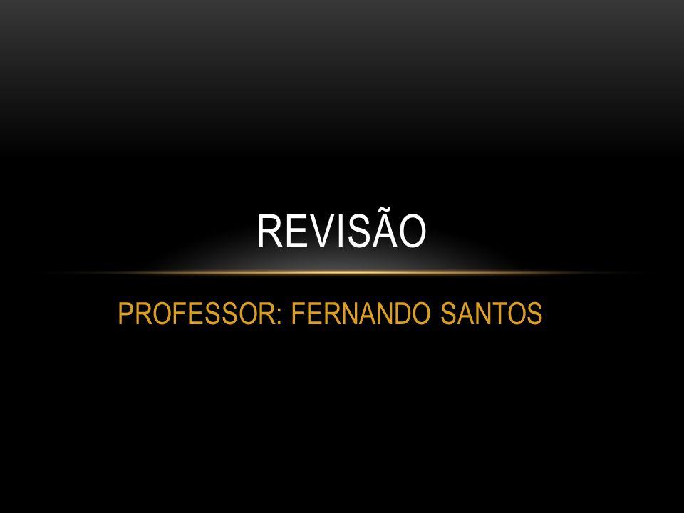 PROFESSOR: FERNANDO SANTOS REVISÃO