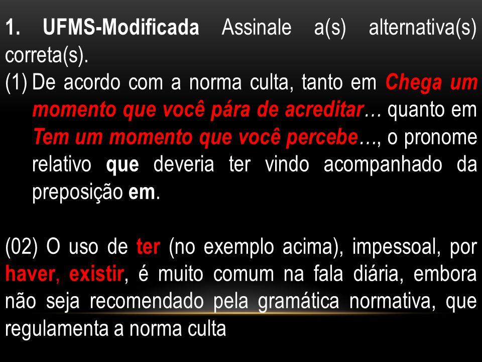 1. UFMS-Modificada Assinale a(s) alternativa(s) correta(s). (1)De acordo com a norma culta, tanto em Chega um momento que você pára de acreditar … qua