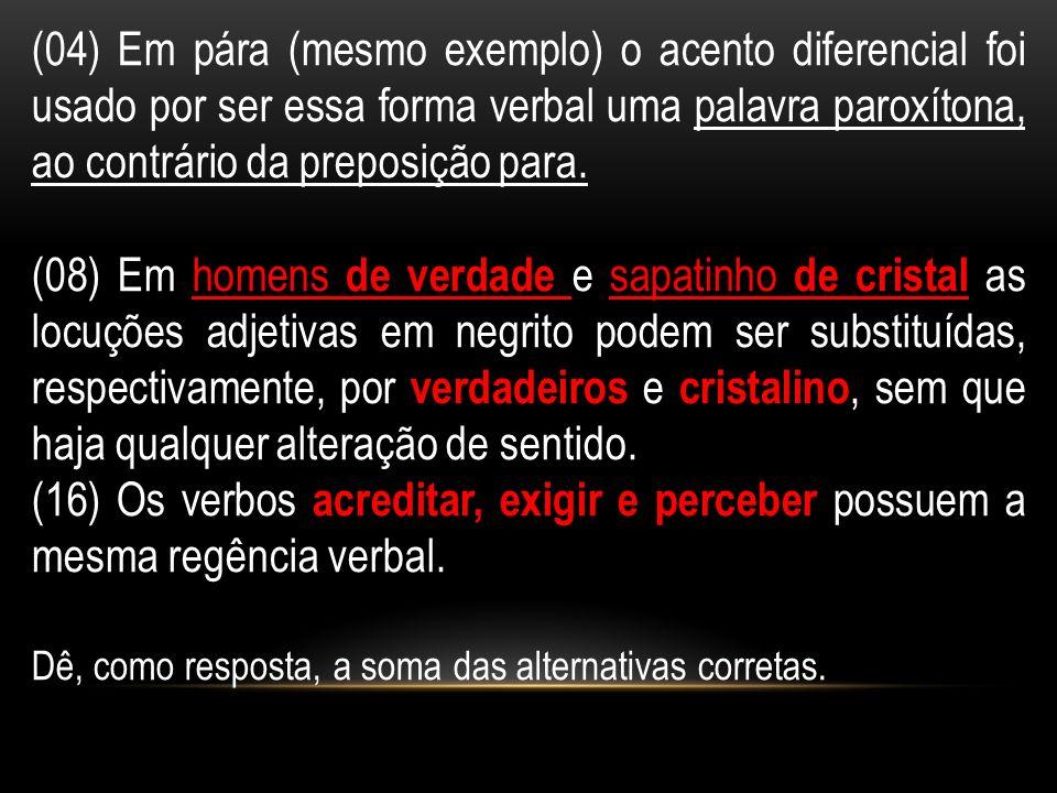 (04) Em pára (mesmo exemplo) o acento diferencial foi usado por ser essa forma verbal uma palavra paroxítona, ao contrário da preposição para. (08) Em