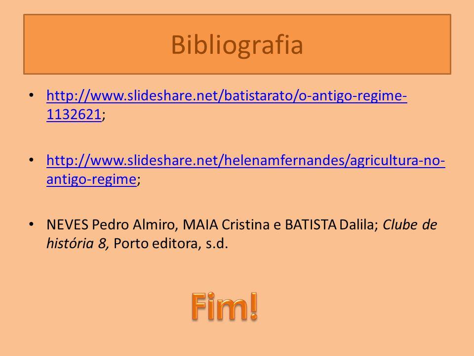 Bibliografia http://www.slideshare.net/batistarato/o-antigo-regime- 1132621; http://www.slideshare.net/batistarato/o-antigo-regime- 1132621 http://www