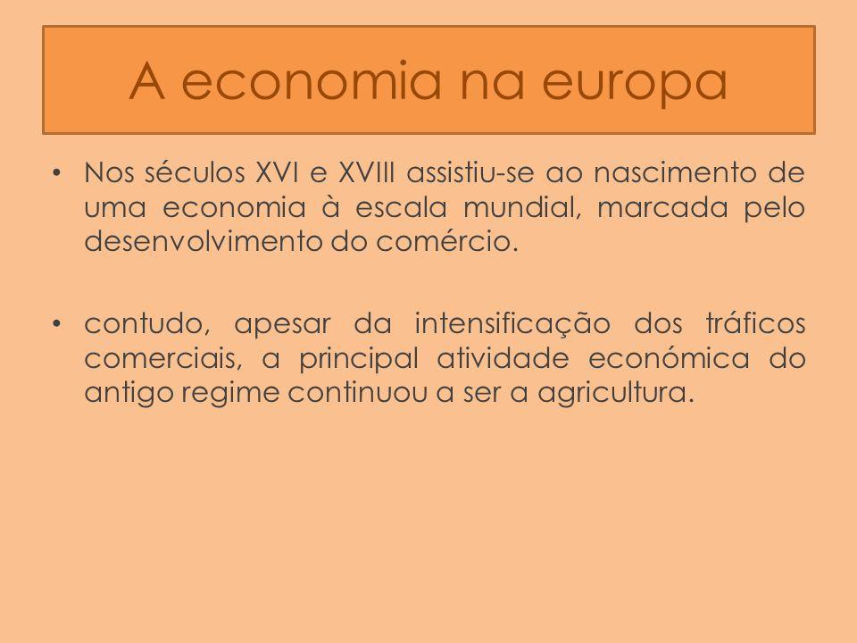 A economia na europa Nos séculos XVI e XVIII assistiu-se ao nascimento de uma economia à escala mundial, marcada pelo desenvolvimento do comércio. con