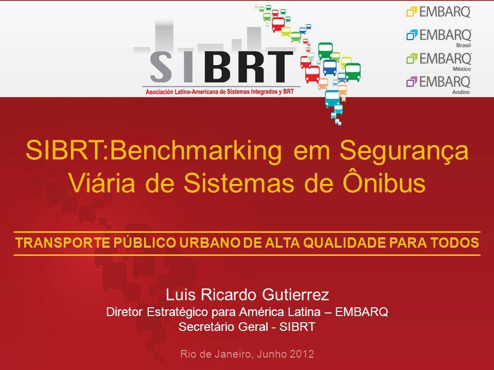 SIBRT:Benchmarking em Segurança Viária de Sistemas de Ônibus Rio de Janeiro, Junho 2012 Luis Ricardo Gutierrez Diretor Estratégico para América Latina