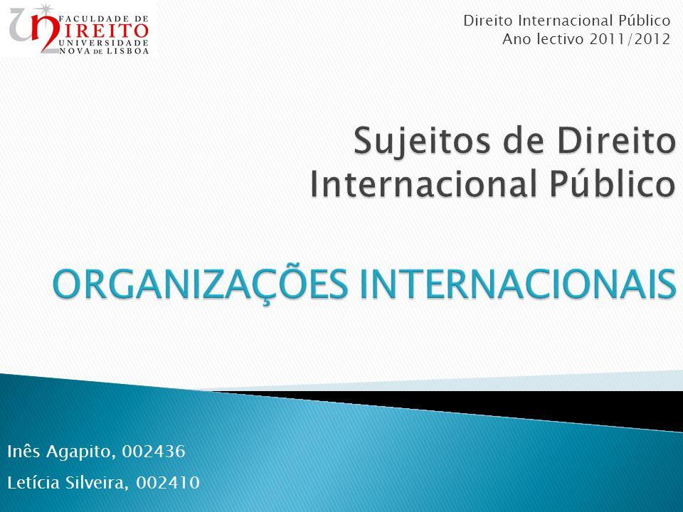 Direito Internacional Público Ano lectivo 2011/2012 Inês Agapito, 002436 Letícia Silveira, 002410
