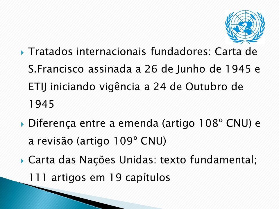 Tratados internacionais fundadores: Carta de S.Francisco assinada a 26 de Junho de 1945 e ETIJ iniciando vigência a 24 de Outubro de 1945 Diferença en