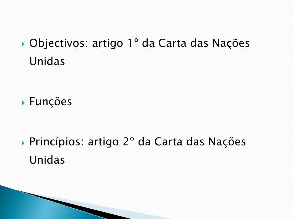 Objectivos: artigo 1º da Carta das Nações Unidas Funções Princípios: artigo 2º da Carta das Nações Unidas