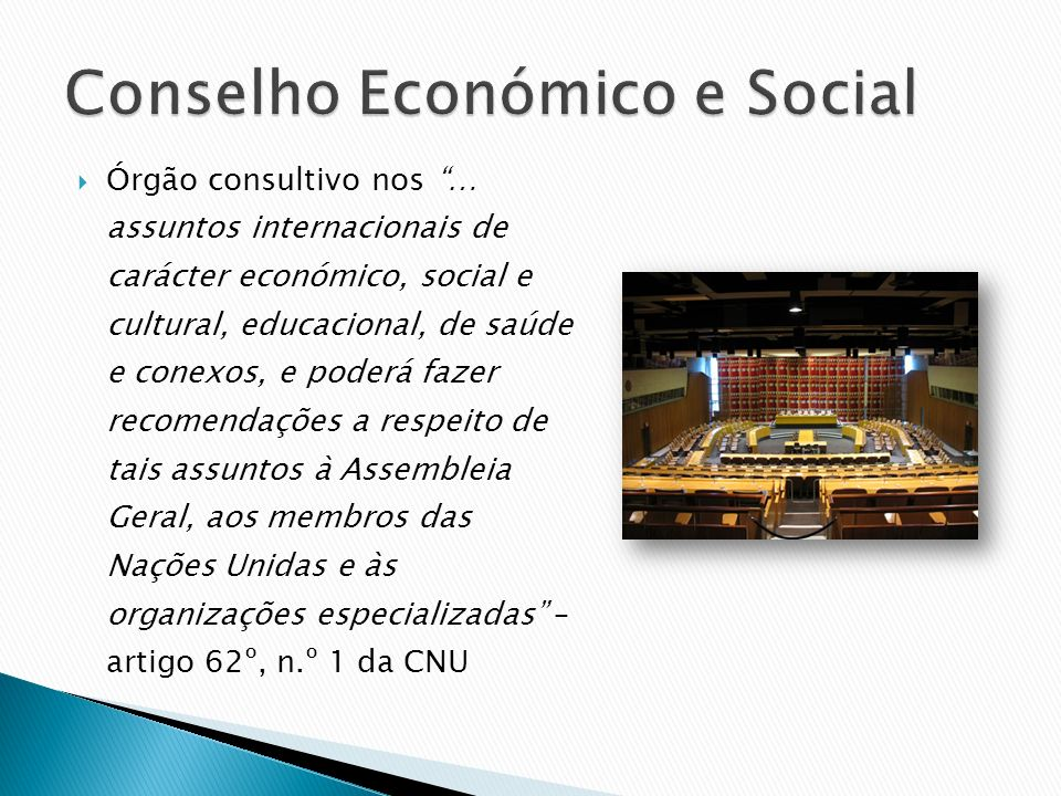 Órgão consultivo nos … assuntos internacionais de carácter económico, social e cultural, educacional, de saúde e conexos, e poderá fazer recomendações