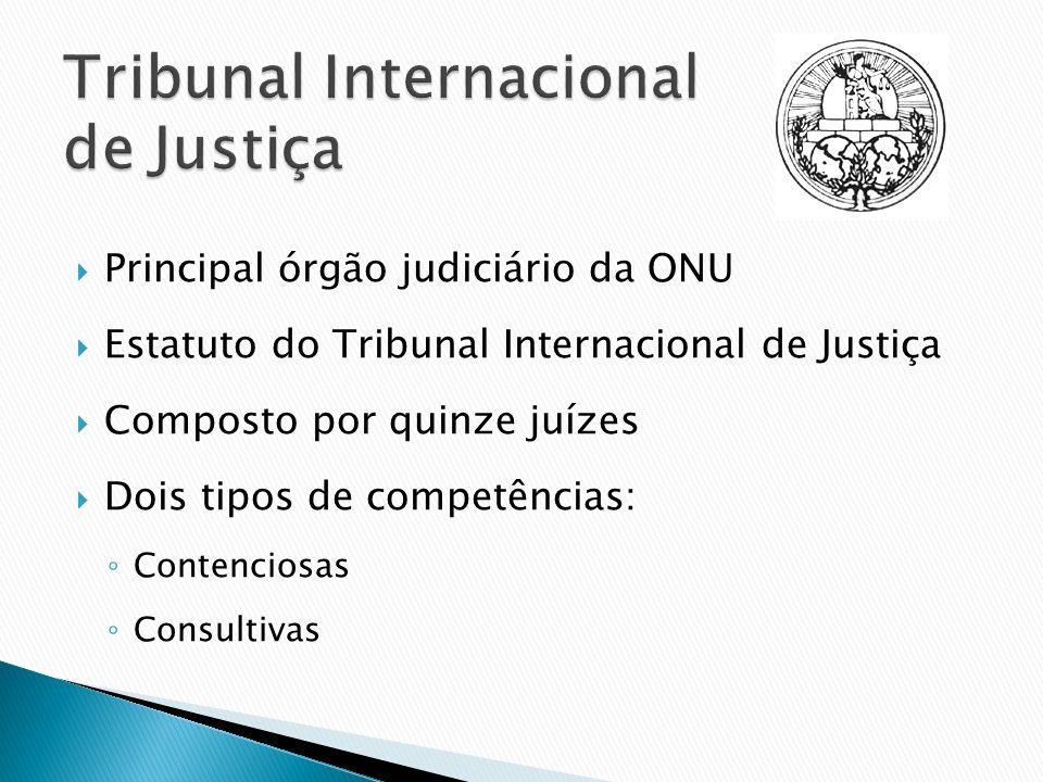 Principal órgão judiciário da ONU Estatuto do Tribunal Internacional de Justiça Composto por quinze juízes Dois tipos de competências: Contenciosas Co