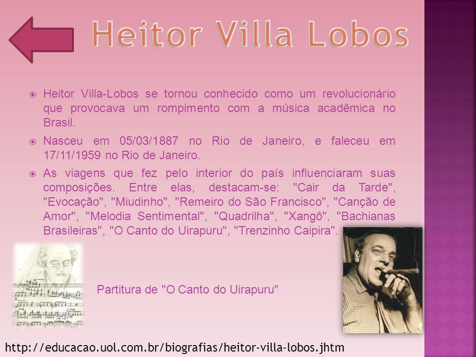 Heitor Villa-Lobos se tornou conhecido como um revolucionário que provocava um rompimento com a música acadêmica no Brasil. Nasceu em 05/03/1887 no Ri