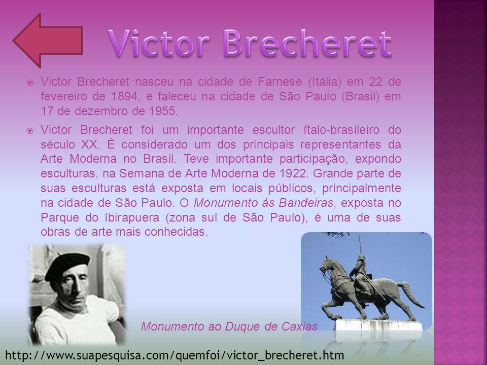 Victor Brecheret nasceu na cidade de Farnese (Itália) em 22 de fevereiro de 1894, e faleceu na cidade de São Paulo (Brasil) em 17 de dezembro de 1955.