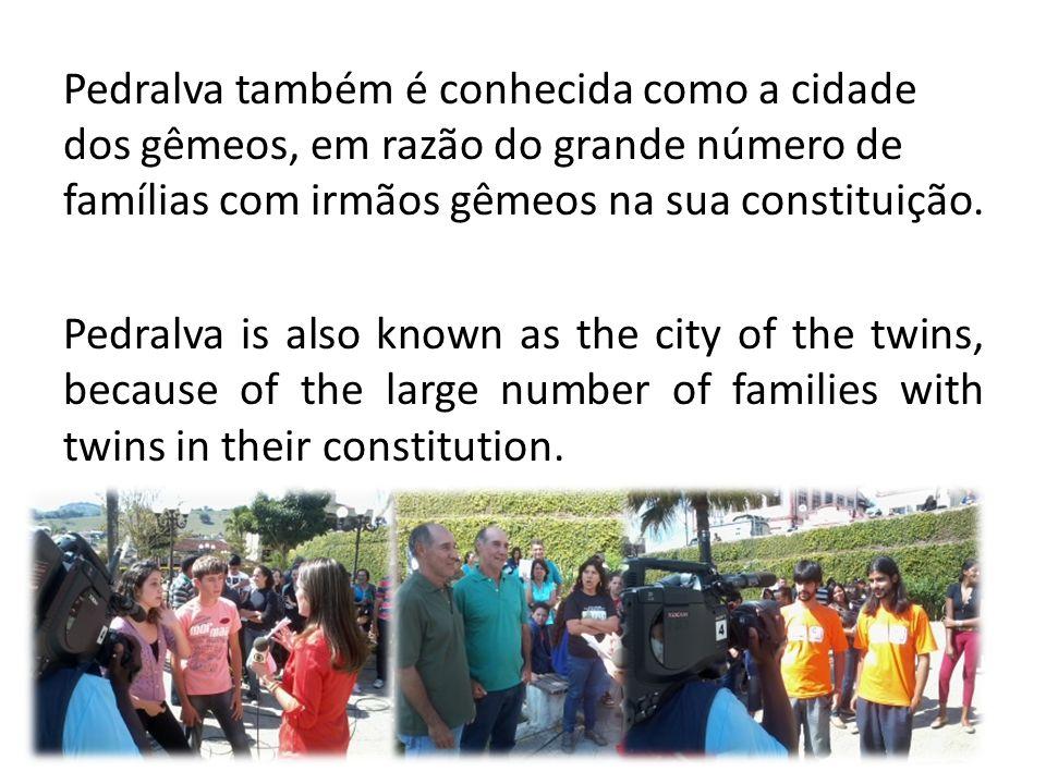 Pedralva também é conhecida como a cidade dos gêmeos, em razão do grande número de famílias com irmãos gêmeos na sua constituição. Pedralva is also kn