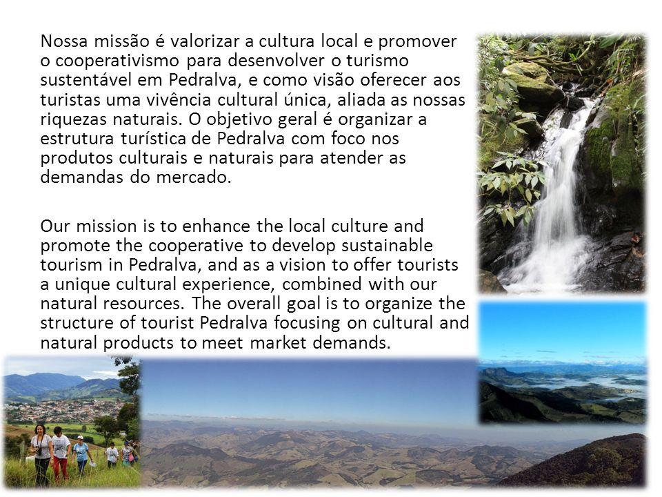 Nossa missão é valorizar a cultura local e promover o cooperativismo para desenvolver o turismo sustentável em Pedralva, e como visão oferecer aos tur