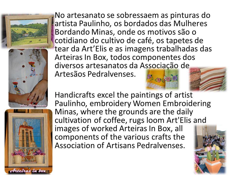 No artesanato se sobressaem as pinturas do artista Paulinho, os bordados das Mulheres Bordando Minas, onde os motivos são o cotidiano do cultivo de ca