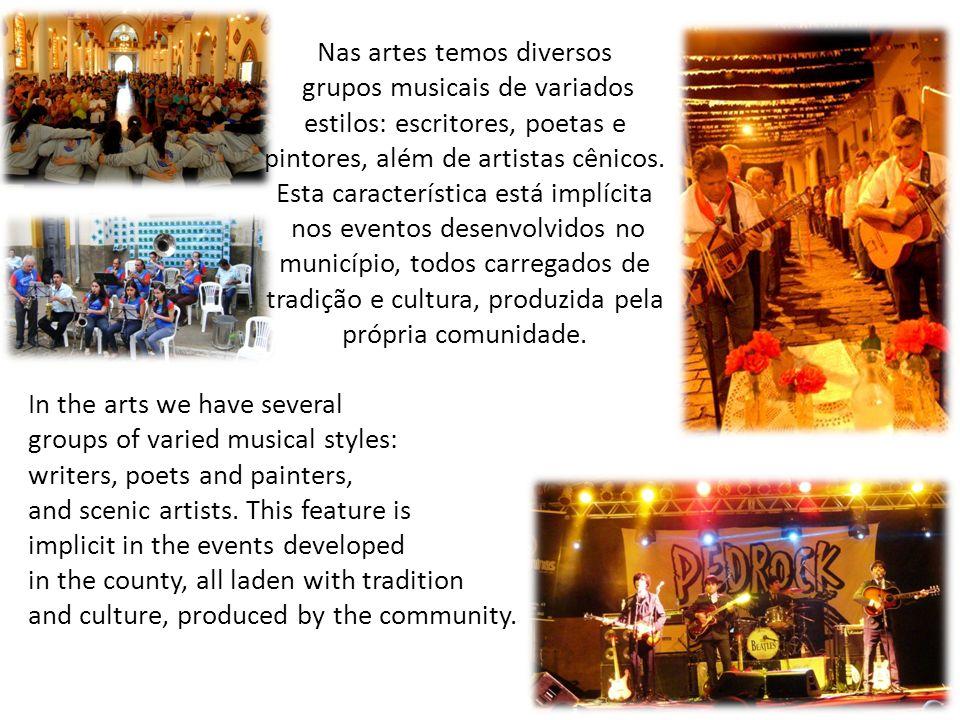 Nas artes temos diversos grupos musicais de variados estilos: escritores, poetas e pintores, além de artistas cênicos. Esta característica está implíc