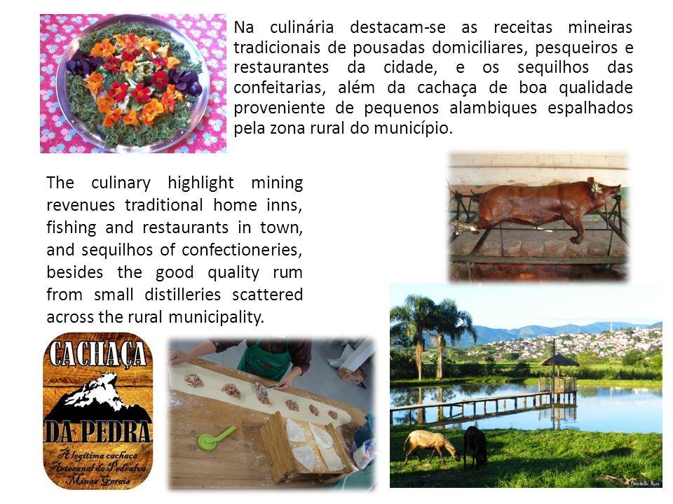 Na culinária destacam-se as receitas mineiras tradicionais de pousadas domiciliares, pesqueiros e restaurantes da cidade, e os sequilhos das confeitar
