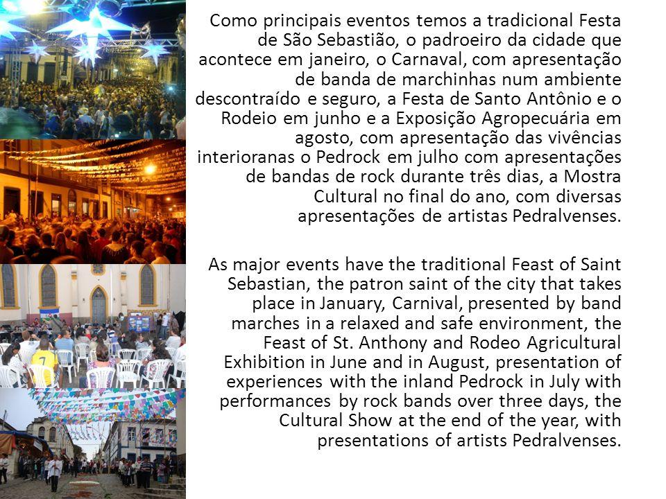 Como principais eventos temos a tradicional Festa de São Sebastião, o padroeiro da cidade que acontece em janeiro, o Carnaval, com apresentação de ban