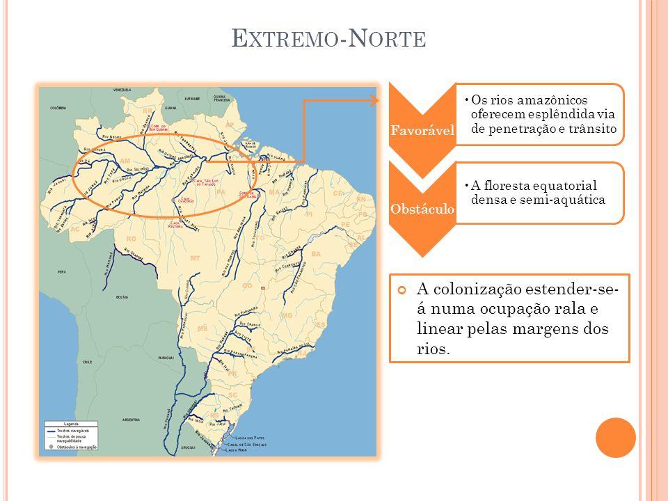 Favorável Os rios amazônicos oferecem esplêndida via de penetração e trânsito Obstáculo A floresta equatorial densa e semi-aquática A colonização este