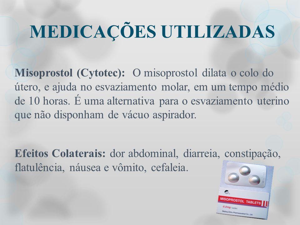 MEDICAÇÕES UTILIZADAS Misoprostol (Cytotec): O misoprostol dilata o colo do útero, e ajuda no esvaziamento molar, em um tempo médio de 10 horas. É uma