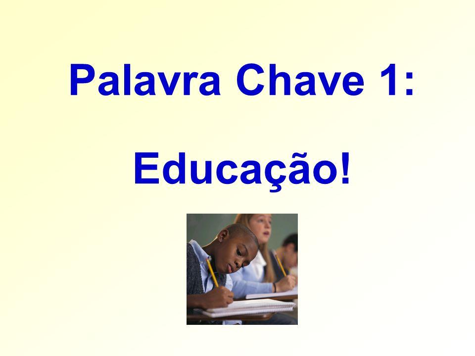 Palavra Chave 1: Educação!